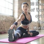 10 Benefits of Working out In the Morning