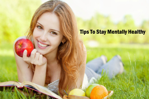 Tips To Stay Mentally Healthy