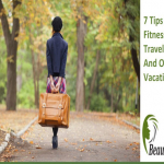 7 Tips For Fitness While Traveling And On Vacation