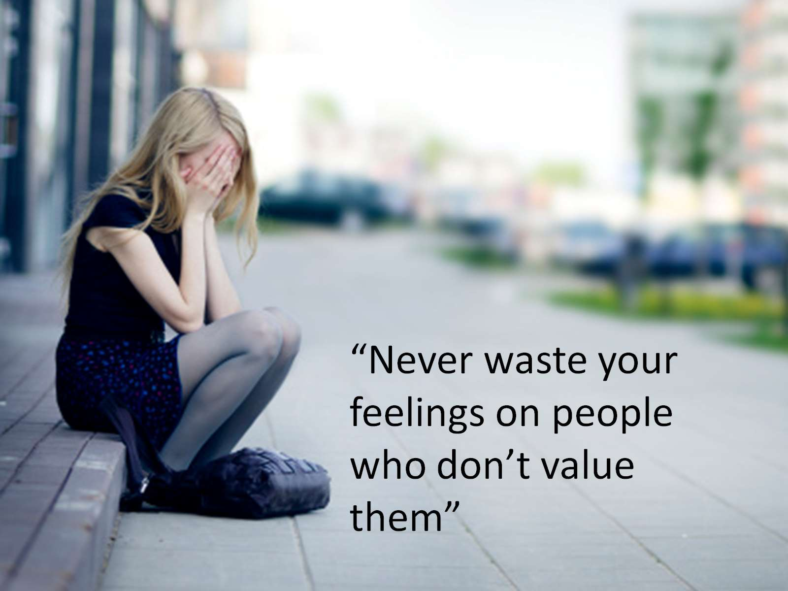 never waste your feeling on people who don't value them