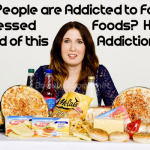 Why People are Addicted to Fast, Processed Foods?  How to get rid of this Addiction?