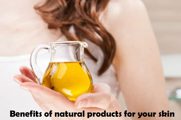 Benefits of natural products for your skin