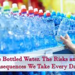 The Bottled Water. The Risks and Consequences We Take Every Day
