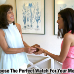 Guide To Choose The Perfect Watch For Your Mother