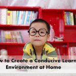 How to Create a Conducive Learning Environment at Home