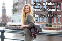 Enhance Female Beauty Through Fashion