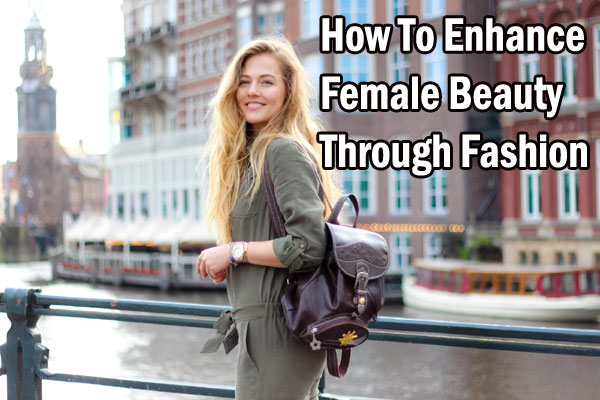 Enhance Female Beauty Through Fashion