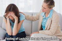 Feeling of Lacking Attracts Unhappiness