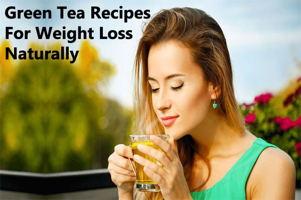 Green Tea Recipes For Weight Loss