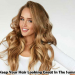 How To Keep Your Hair Looking Great In The Summertime