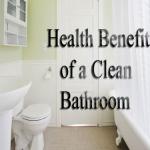 Health Benefits Of A Clean Bathroom