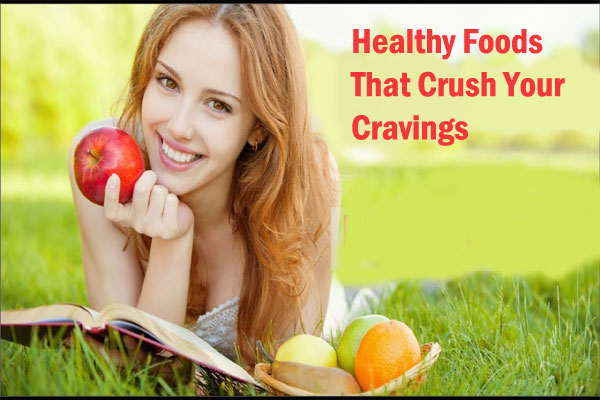 Healthy Foods That Crush Your Cravings