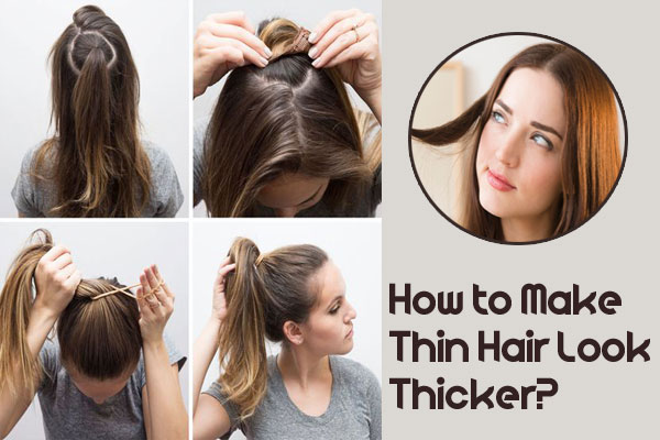how to style thin hair to look thicker
