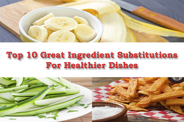 Top 10 Great Ingredient Substitutions For Healthier Dishes