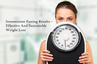 Intermittent Fasting Results – Effective And Sustainable Weight Loss