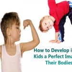 How to Develop in Your Kids a Perfect Image of Their Bodies?