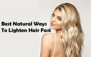Best Natural Ways To Lighten Hair Fast