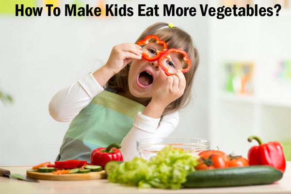 Make Kids Eat More Vegetables