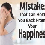 Mistakes That Can Hold You Back From Your Happiness