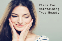 Plans For Maintaining True Beauty