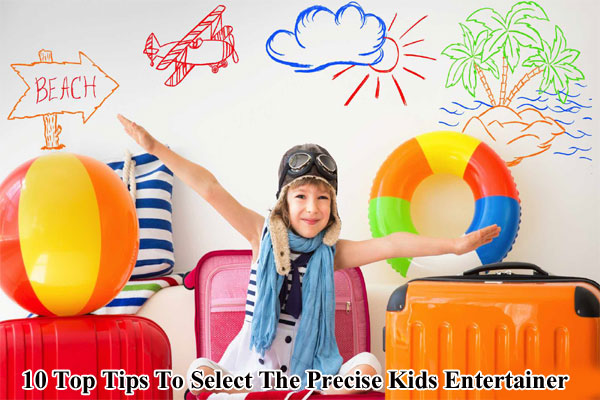 10 Top Tips To Select The Precise Kids Entertainer