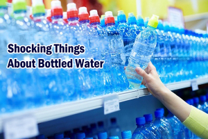 Shocking Things About Bottled Water