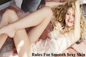 Rules For Smooth Sexy Skin