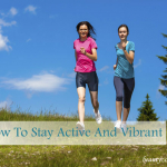 How To Stay Active And Vibrant