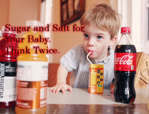 Sugar And Salt For Your Baby. Think Twice.
