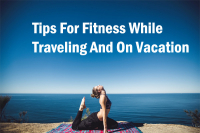 Tips For Fitness While Traveling And On Vacation