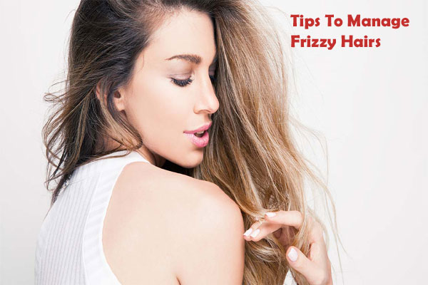Tips To Manage Frizzy Hairs
