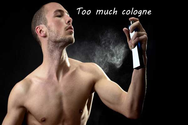 Too much cologne