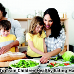 How To Train Children Healthy Eating Habits