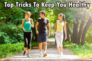 Tricks To Keep You Healthy