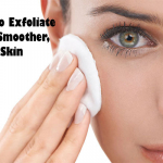 Ways To Exfoliate For A Smoother, Softer Skin