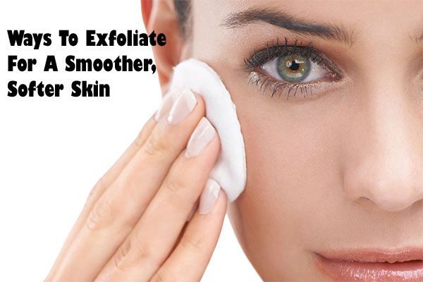 Exfoliate For A Smoother, Softer Skin