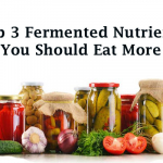 Top 3 Fermented Nutrients You Should Eat More