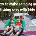 How to make camping and fishing easy with kids