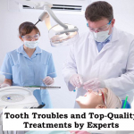 Tooth Troubles and Top-Quality Treatments by Experts