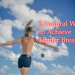 5 Natural Ways To Achieve Firmer Breasts