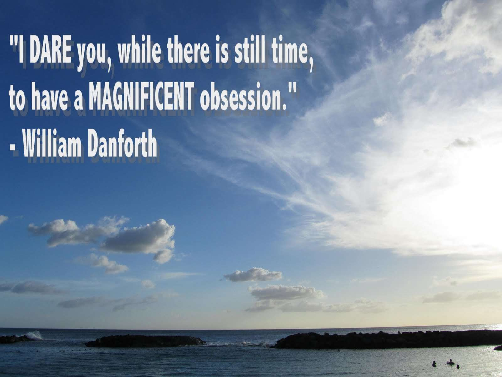 i dare you while there is till time to have a magnificent obsession