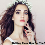 7 Tips For Getting Clear Skin For The Wedding
