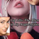 Lip Lifts: The Alternative to Lip Augmentation