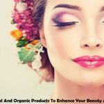 Use Natural And Organic Products To Enhance Your Beauty And Charm