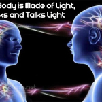 Our Body is Made of Light, Thinks and Talks Light