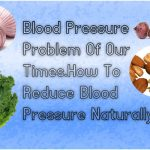 Blood Pressure Problem Of Our Times.How To Reduce Blood Pressure Naturally