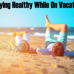 Staying Healthy While On Vacation