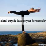 Top Natural Ways To Balance Your Hormones Level