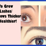 How To Grow Your Lashes/Eyebrows Thicker And Healthier
